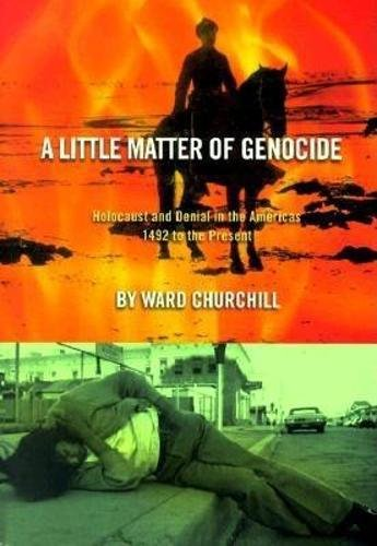 A Little Matter of Genocide: Holocaust and Denial in the Americas 1492 to the Present (0872863239) by Ward Churchill