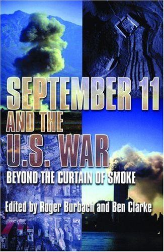 September 11 and the U.S. War: Beyond the Curtain of Smoke (9780872864047) by Burbach, Roger; Clarke, Ben