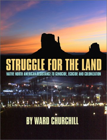 Struggle for the Land: Native North American Resistance to Genocide, Ecocide, and Colonization (0872864154) by Churchill, Ward