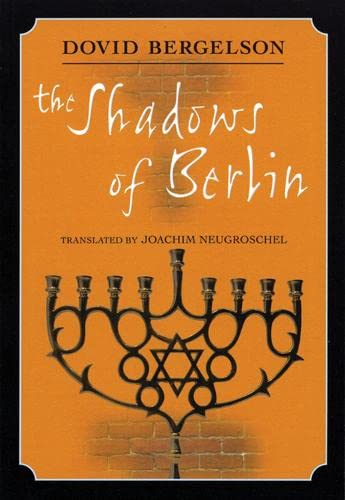 The Shadows of Berlin: The Berlin Stories of Dovid Bergelson: Bergelson, Dovid