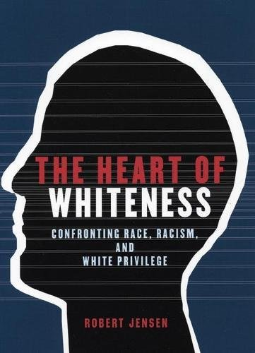 9780872864498: The Heart of Whiteness: Confronting Race, Racism, and White Privilege