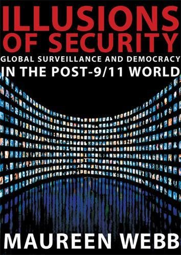 Illusions of Security: Global Surveillance and Democracy: Maureen Webb