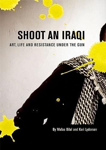 9780872864917: Shoot an Iraqi: Art, Life and Resistance Under the Gun