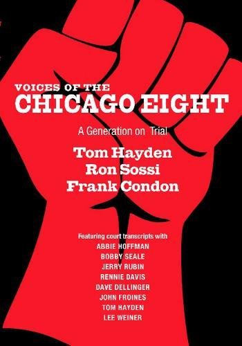 Voices of the Chicago Eight: A Generation on Trial: Hayden, Tom; Sossi, Ron; Condon, Frank