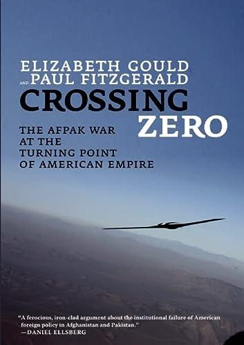 Crossing Zero: The AfPak War at the: Elizabeth Gould, Paul