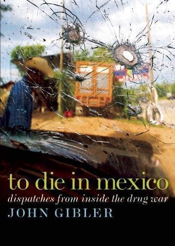 9780872865174: To Die in Mexico: Dispatches from Inside the Drug War (City Lights Open Media)