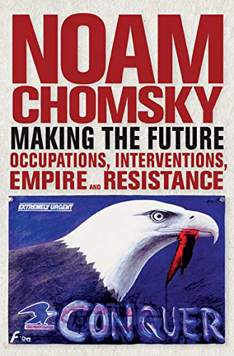 Making the Future: Occupations, Interventions, Empire and: Noam Chomsky