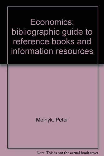Economics: Bibliographic Guide to Reference Books & Information Resources,: Melnyk, Peter,