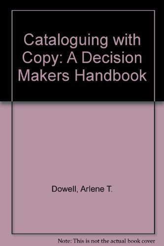 Cataloging with Copy : A Decision-Makers Handbook: Dowell, Arlene T.