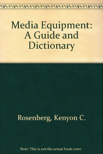 Media Equipment: A Guide and Dictionary: Rosenberg, Kenyon C