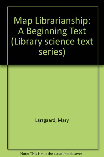 9780872871823: Map Librarianship: A Beginning Text (Library science text series)