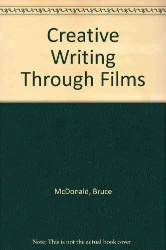 Creative Writing Through Films: An Instructional Program for Secondary Students: McDonald, Bruce, ...