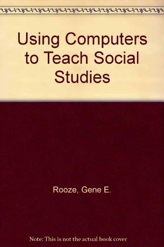 Using Computers to Teach Social Studies: Gene E. Rooze, Terry Northup