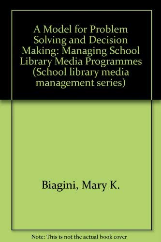 9780872875890: A Model for Problem Solving and Decision Making: Managing School Library Media Programmes (School library media management series)