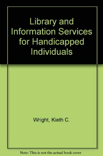 Library and Information Services for Handicapped Individuals: Kieth C. Wright,