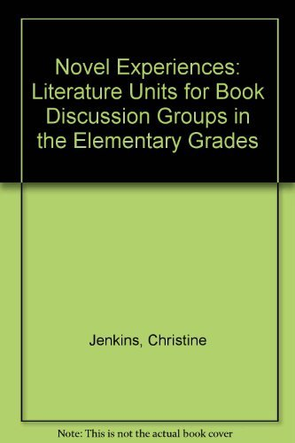 Novel Experiences: Literature Units for Book Discussion Groups in the Elementary Grades (0872877302) by Christine Jenkins; Sally Freeman