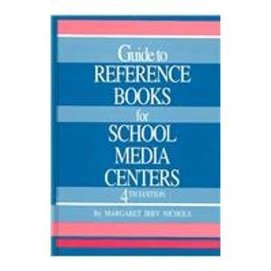 Guide to Reference Books for School Media Centers (GUIDE TO REFERENCE MATERIALS FOR SCHOOL MEDIA ...