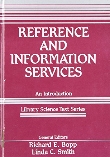 Reference and Information Services: An Introduction (Library Science Text Series): Linda C. Smith
