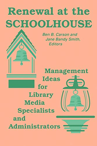 Renewal at the Schoolhouse : Management Ideas for Library Media Specialists and Administrators: ...