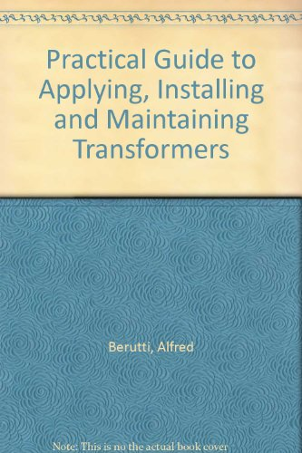 9780872885851: Practical Guide to Applying, Installing and Maintaining Transformers