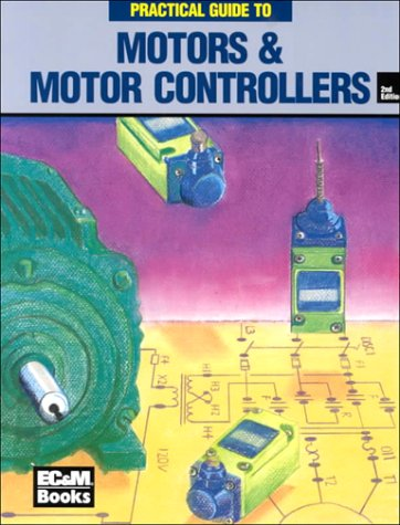 9780872887169: Ec & M's Practical Guide to Motors and Motor Controllers