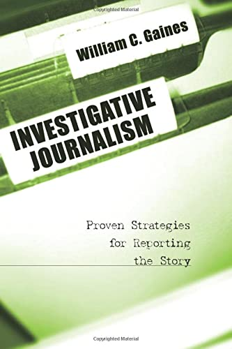 9780872894143: Investigative Journalism: Proven Strategies for Reporting the Story