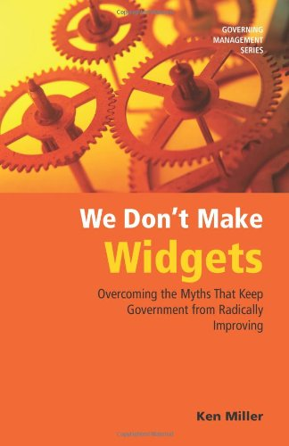 9780872894808: We Don't Make Widgets: Overcoming the Myths That Keep Government From Radically Improving
