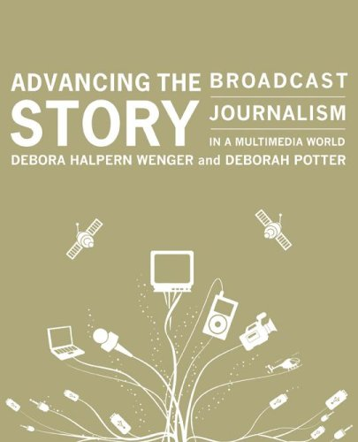 9780872899018: Advancing the Story ,Broadcast Journalism in a Multimedia World 2007 publication