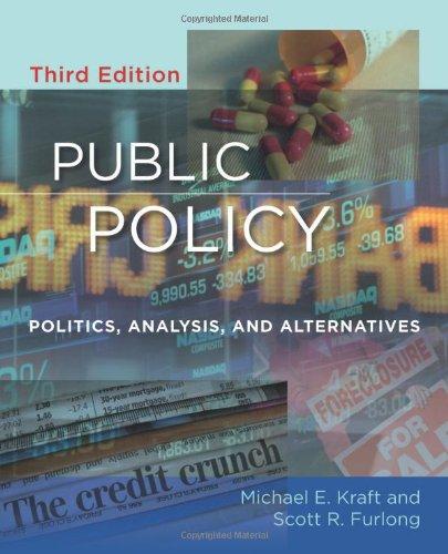 Public Policy: Politics, Analysis, and Alternatives: Michael E. Kraft,