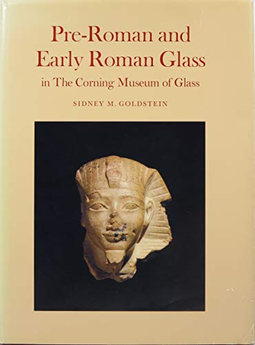 Pre-Roman and Early Roman Glass in the: Goldstein, Sidney M.