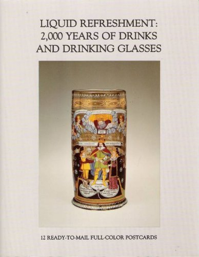 LIQUID REFRESHMENTS: 2000 YEARS OF DRINKS AND DRINKING GLASSES