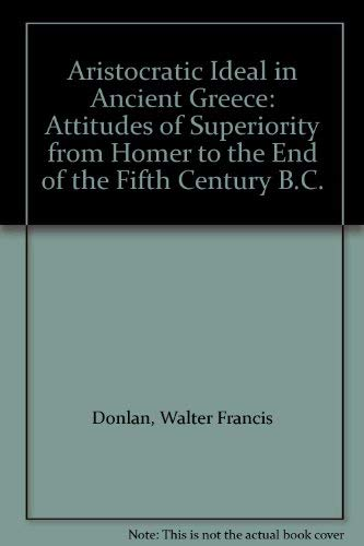 9780872911406: Aristocratic Ideal in Ancient Greece: Attitudes of Superiority from Homer to the End of the Fifth Century B.C.