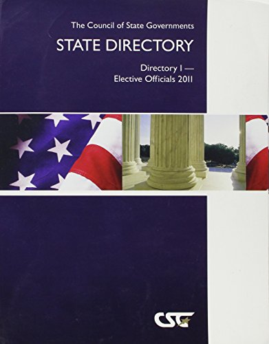 The Council of State Governments State Directory: Directory I - Elective Officials 2011 (Csg State ...