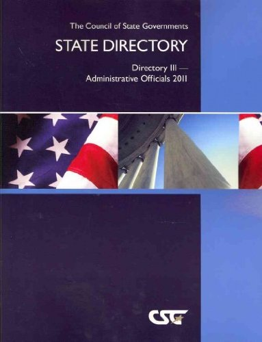 The Council of State Governments State Directory: Directory III- Administrative Officials 2011 (Csg...