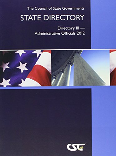 The Council of State Governments State Directory: Directory III- Administrative Officials 2012 (...