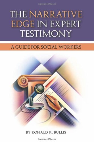 The Narrative Edge in Expert Testimony: A Guide for Social Workers: Ronald K. Bullis