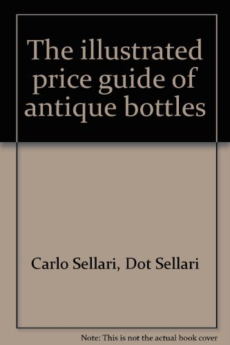 9780872940604: The illustrated price guide of antique bottles