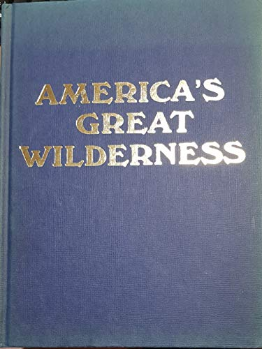 9780872940956: America's great wilderness: In the words of Henry David Thoreau, John Muir, John Burroughs, Theodore Roosevelt, Stewart L. Udall
