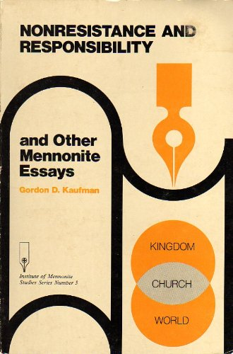Nonresistance and Responsibility, and Other Mennonite Essays: Kaufman, Gordon D.