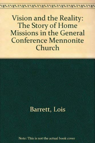 9780873030793: Vision and the Reality: The Story of Home Missions in the General Conference Mennonite Church (Mennonite historical series)