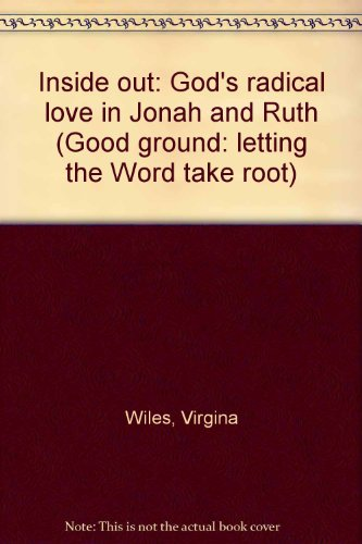 9780873033619: Inside out: God's radical love in Jonah and Ruth (Good ground: letting the Word take root)