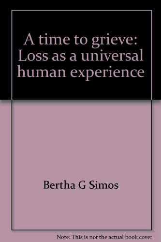 9780873041416: A time to grieve: Loss as a universal human experience