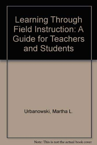 Learning Through Field Instruction: A Guide for: Martha L. Urbanowski,