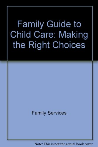 9780873042468: Family Guide to Child Care: Making the Right Choices