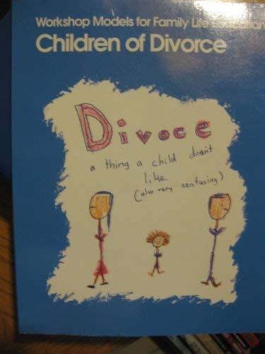 9780873042659: Children of Divorce (WORKSHOP MODELS FOR FAMILY LIFE EDUCATION)