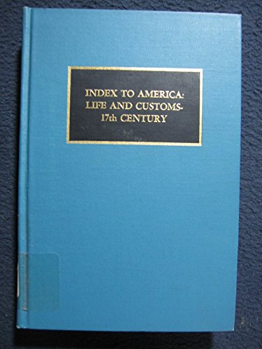 INDEX TO AMERICA: Life and Customs--Seventeenth Century