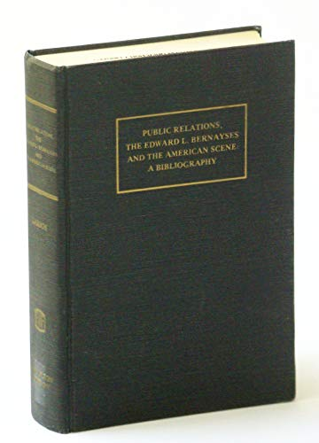 Public Relations, the Edward L. Bernayses and the American Scene: A Bibliography: Larson, Keith A.