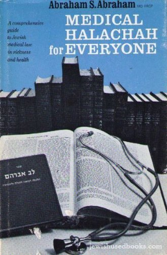 Medical halachah for everyone: A comprehensive guide: A. S Abraham