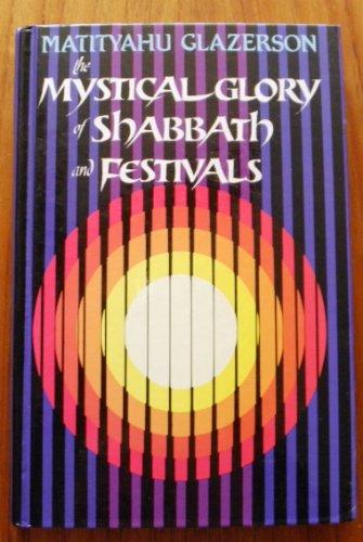 The Mystical Glory of Shabbath and Festivals: Glazerson, M.