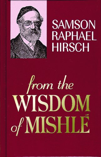 From the Wisdom of Mishle (English and: Sampson Raphael Hirsch,